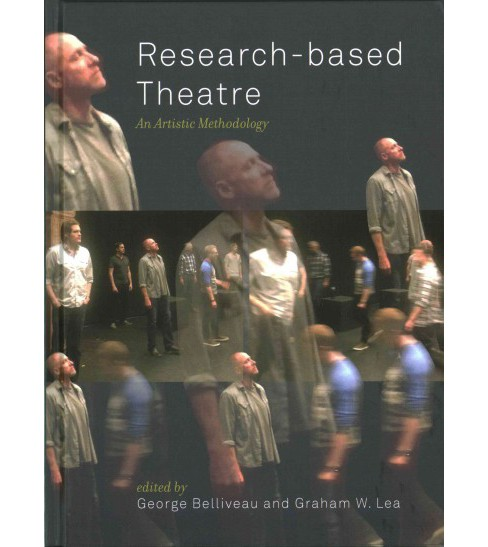 Research-Based Theatre : An Artistic Methodology (Hardcover) - image 1 of 1