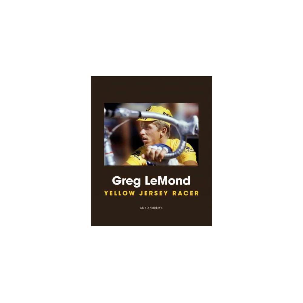Greg LeMond : Yellow Jersey Racer (Hardcover) (Guy Andrews)