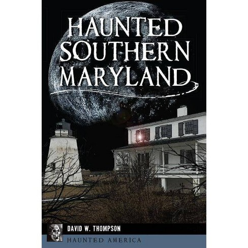 Haunted Southern Maryland - by  David W Thompson (Paperback) - image 1 of 1