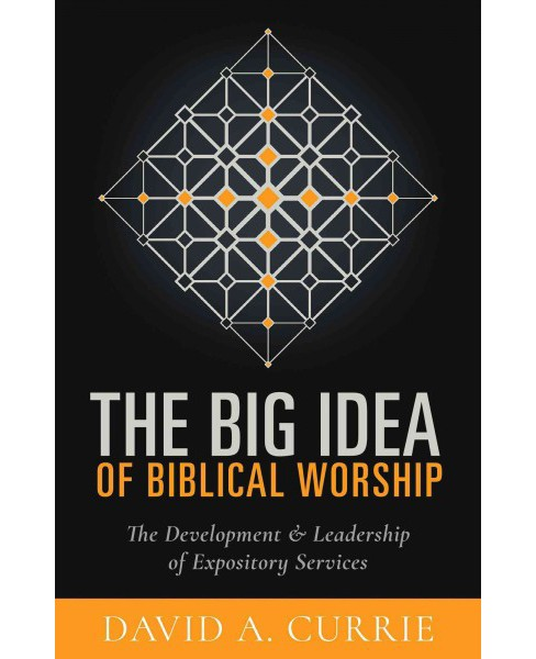 Big Idea of Biblical Worship : The Development & Leadership of Expository Services (Paperback) (David A. - image 1 of 1