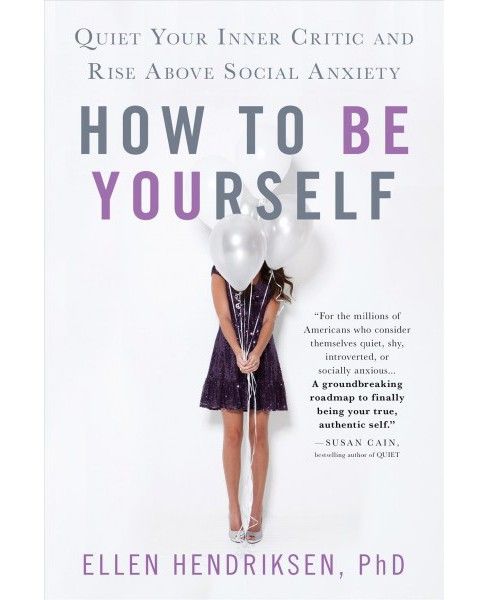 How to Be Yourself : Quiet Your Inner Critic and Rise Above Social Anxiety -  (Hardcover) - image 1 of 1