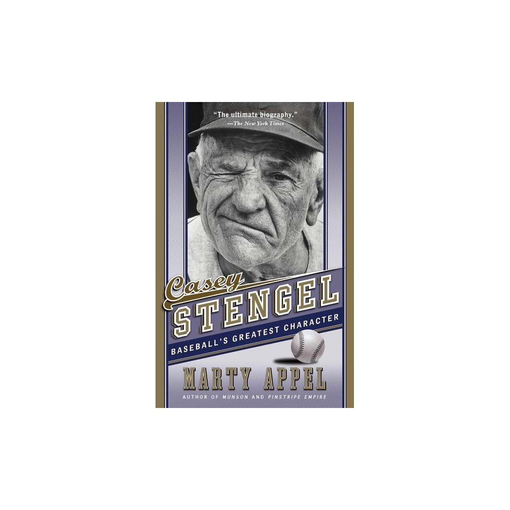 Casey Stengel : Baseball's Greatest Character - Reprint by Marty Appel (Paperback)