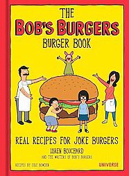 Bob's Burgers Burger Book : Real Recipes for Joke Burgers, Burger of the Day (Hardcover)(Loren