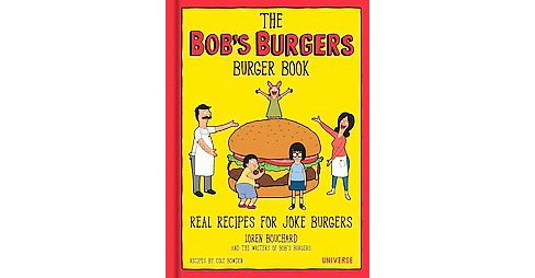 Bob's Burgers Burger Book : Real Recipes for Joke Burgers, Burger of the Day (Hardcover) (Loren - image 1 of 1