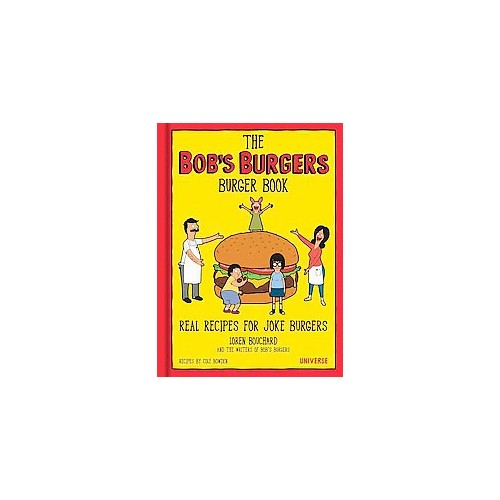 Bob's Burgers Burger Book : Real Recipes for Joke Burgers, Burger of the Day (Hardcover) (Loren