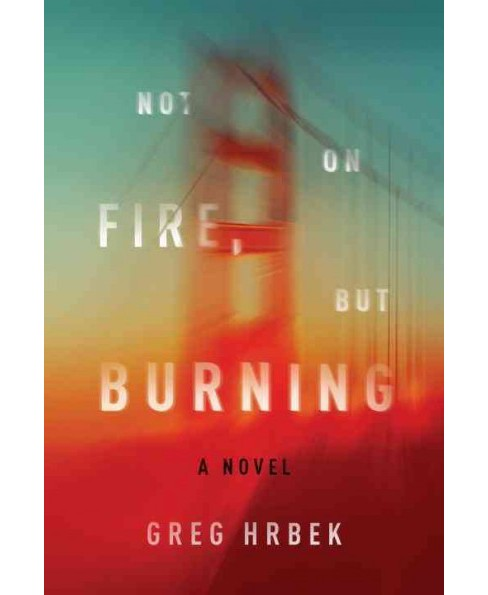 Not on Fire, but Burning (Paperback) (Greg Hrbek) - image 1 of 1