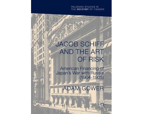 Jacob Schiff and the Art of Risk : American Financing of Japan's War With Russia (1904-1905) - image 1 of 1