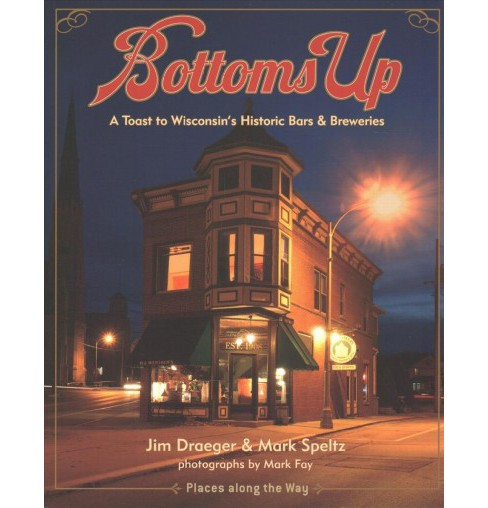 Bottoms Up : A Toast to Wisconsin's Historic Bars & Breweries - Reprint by Jim Draeger & Mark Speltz - image 1 of 1