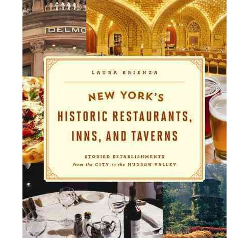 New York's Historic Restaurants, Inns & Taverns : Storied Establishments from the City to the Hudson - image 1 of 1