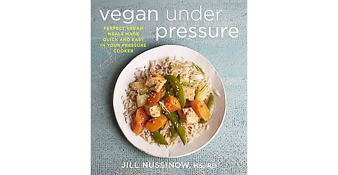 Vegan Under Pressure : Perfect Vegan Meals Made Quick and Easy in Your Pressure Cooker (Paperback) (Jill - image 1 of 1