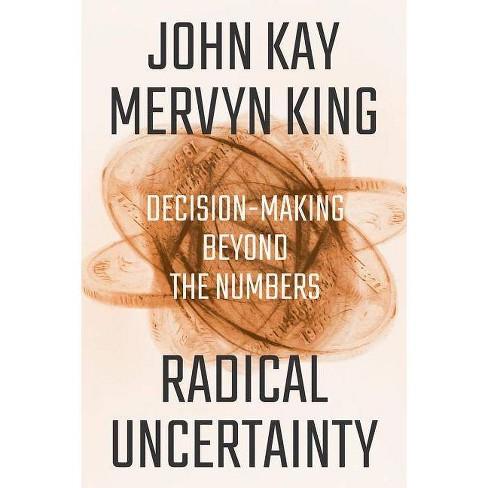 Radical Uncertainty - by  John Kay & Mervyn King (Hardcover) - image 1 of 1