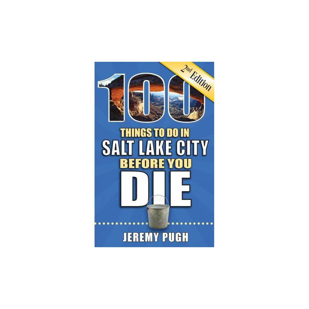 100 Things to Do in Salt Lake City Before You Die - 2 by Jeremy Pugh (Paperback)