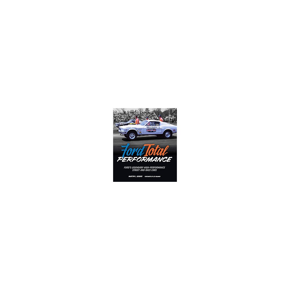 Ford Total Performance : Ford's Legendary High-performance Street and Race Cars (Hardcover) (Martyn L.