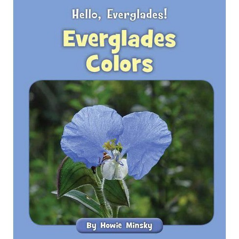 Everglades Colors - (Hello, Everglades!) by  Howie Minsky (Paperback) - image 1 of 1
