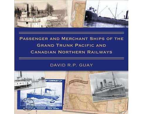 Passenger and Merchant Ships of the Grand Trunk Pacific and Canadian Northern Railways (Paperback) - image 1 of 1
