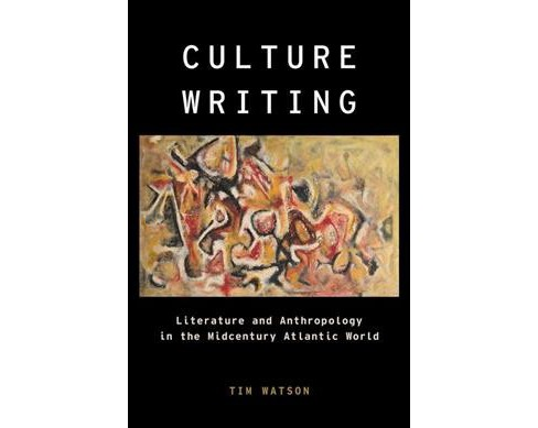 Culture Writing : Literature and Anthropology in the Midcentury Atlantic World -  (Hardcover) - image 1 of 1
