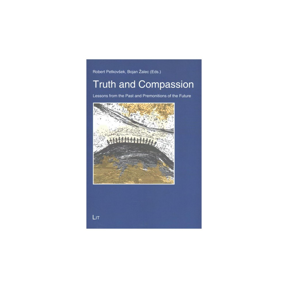 Truth and Compassion : Lessons from the Past and Premonitions of the Future (Paperback)
