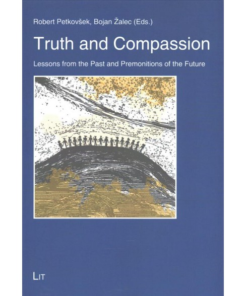 Truth and Compassion : Lessons from the Past and Premonitions of the Future (Paperback) - image 1 of 1