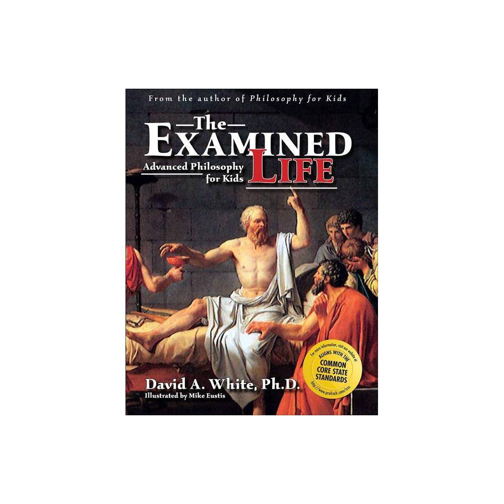 Examined Life Advanced Philosophy For Kids By David White Paperback