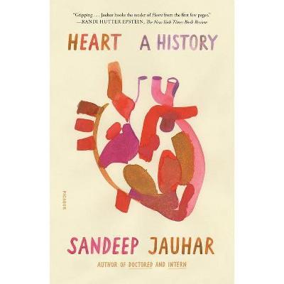 Heart: A History - by  Sandeep Jauhar (Paperback)