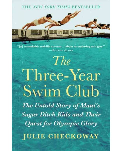 Three-year Swim Club : The Untold Story of Maui's Sugar Ditch Kids and Their Quest for Olympic Glory - image 1 of 1
