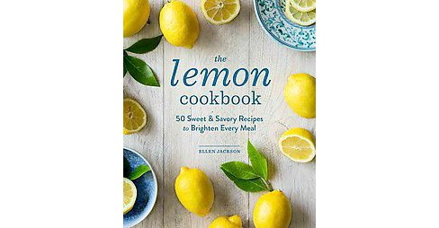 Lemon Cookbook : 50 Sweet & Savory Recipes to Brighten Every Meal (Hardcover) (Ellen Jackson) - image 1 of 1