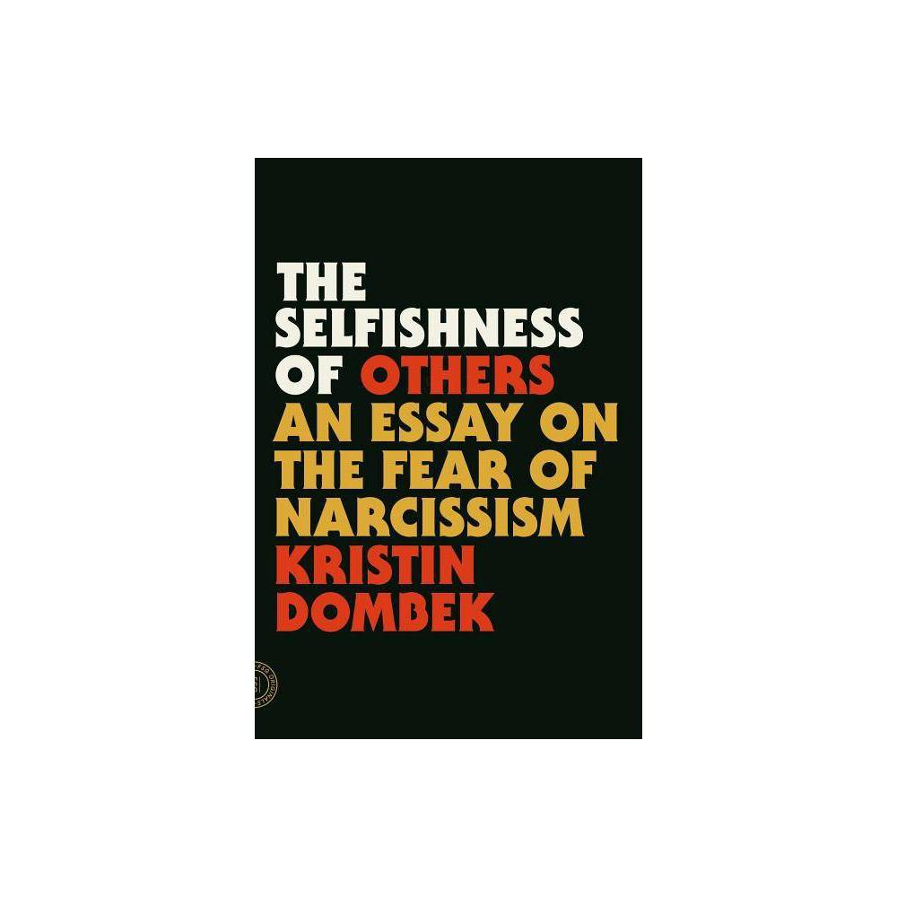 The Selfishness Of Others By Kristin Dombek Paperback