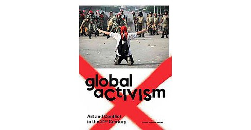 Global Activism : Art and Conflict in the 21st Century (Paperback) - image 1 of 1