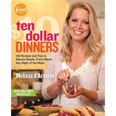 Ten Dollar Dinners: 140 Recipes & Tips to Elevate Simple, Fresh Meals Any Night of the Week (Paperback) by Melissa D'Arabian - image 1 of 1
