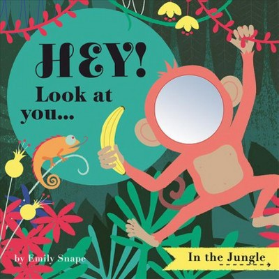 Hey! Look at You... in the Jungle -  (Hey! Look at You Books) by Emily Snape (Hardcover)