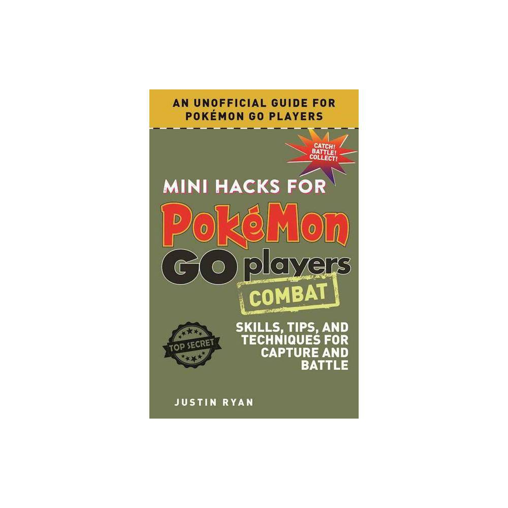 Mini Hacks for Pokemon Go Players : Combat - Skills, Tips, and Techniques for Capture and Battle Mini Hacks for Pokemon Go Players : Combat - Skills, Tips, and Techniques for Capture and Battle