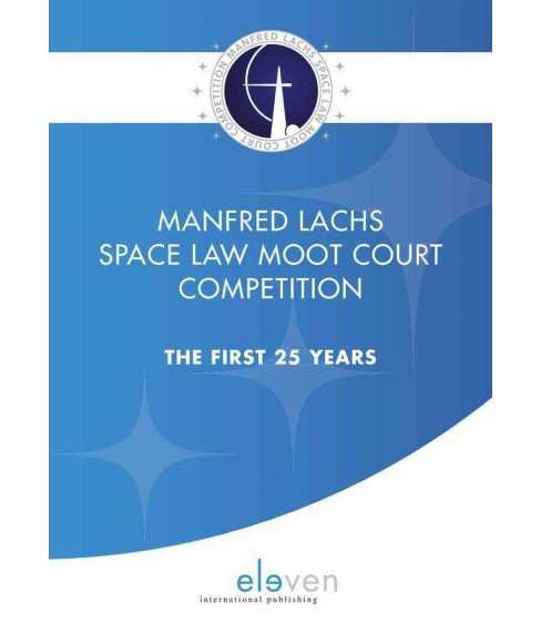 Manfred Lachs Space Law Moot Court Competition : The First 25 Years (Paperback) - image 1 of 1