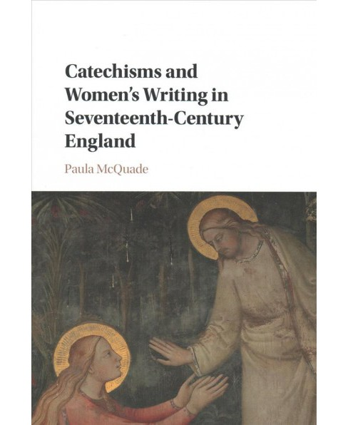 Catechisms and Women's Writing in Seventeenth-century England (Hardcover) (Paula Mcquade) - image 1 of 1