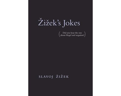 Žižek's Jokes : Did You Hear the One About Hegel and Negation? -  Reprint (Paperback) - image 1 of 1