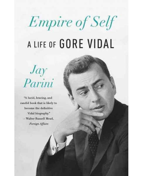 Empire of Self : A Life of Gore Vidal (Reprint) (Paperback) (Jay Parini) - image 1 of 1