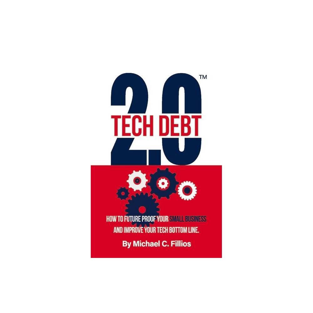 Tech Debt 2 0 Tm By Michael C Fillios Paperback