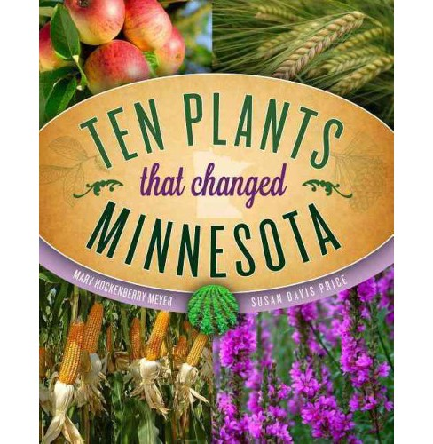 Ten Plants That Changed Minnesota (Paperback) (Mary Hockenberry Meyer & Susan Davis Price) - image 1 of 1