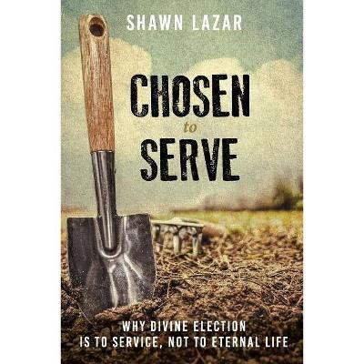 Chosen to Serve - by  Shawn C Lazar (Paperback)