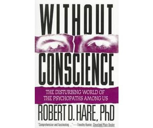 Without Conscience : The Disturbing World of the Psychopaths Among Us (Paperback) (Robert D. Hare) - image 1 of 1
