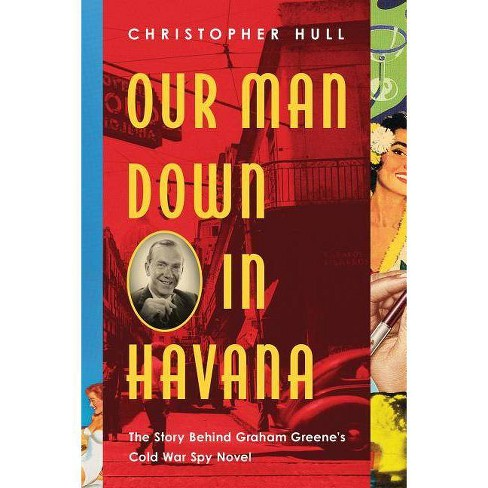 Our Man Down in Havana - by  Christopher Hull (Hardcover) - image 1 of 1