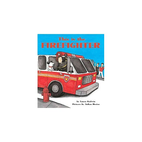 This Is the Firefighter [Board Book] - by  Laura Godwin (Board_book) - image 1 of 1