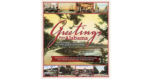 Greetings from Alabama : A Pictorial History in Vintage Postcards: From the Wade Hall Collection of - image 1 of 1