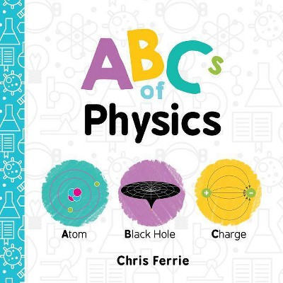 ABCs of Physics - (Baby University)by Chris Ferrie (Board_book)