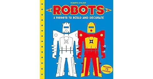 Robots : 6 Robots to Make and Decorate (Hardcover) (Roberto Stelzer) - image 1 of 1