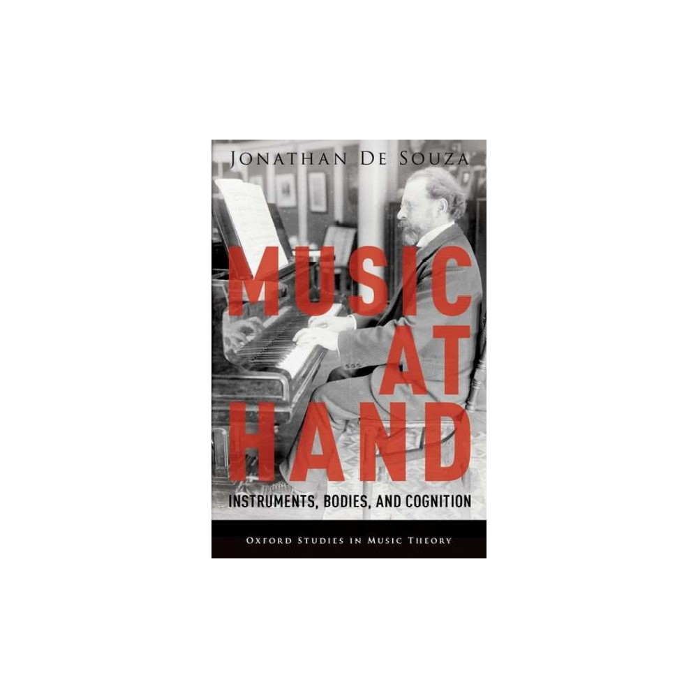 Music at Hand : Instruments, Bodies, and Cognition (Hardcover) (Jonathan De Souza)