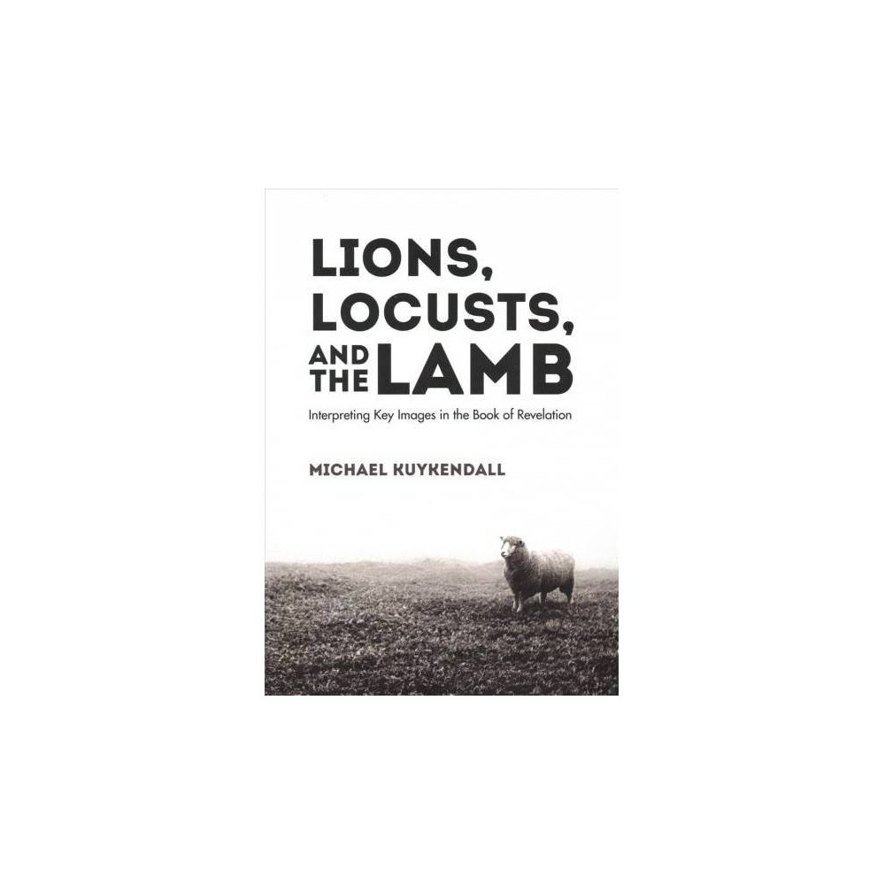Lions, Locusts, and the Lamb : Interpreting Key Images in the Book of Revelation - (Paperback)