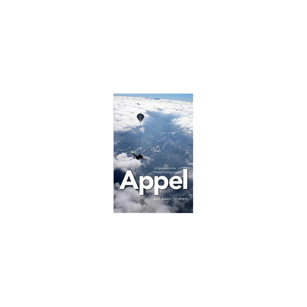 Appel : A Canadian in the French Foreign Legion - by Joel Adam Struthers (Paperback)