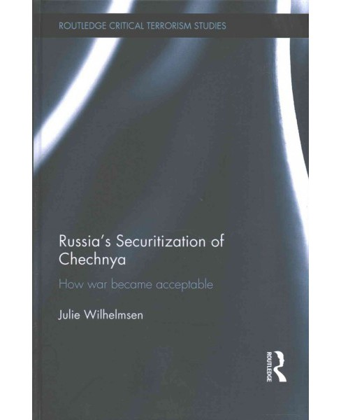 Russia's Securitization of Chechnya : How war became acceptable (Hardcover) (Julie Wilhelmsen) - image 1 of 1