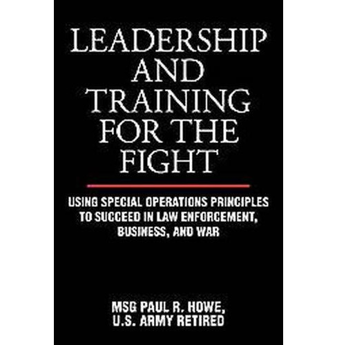 Leadership and Training for the Fight : Using Special Operations Principles to Succeed in Law - image 1 of 1