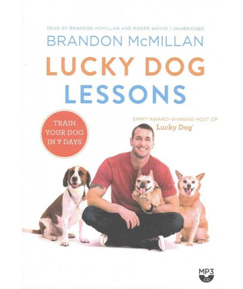 Lucky Dog Lessons : Train Your Dog in 7 Days (MP3-CD) (Brandon McMillan) - image 1 of 1
